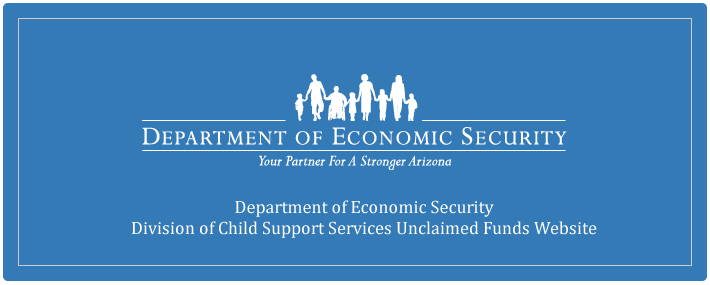 Department of Economic Security  Division of Child Support Services Unclaimed Funds Website